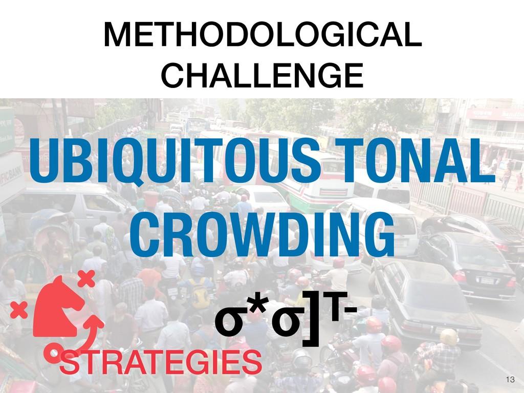 METHODOLOGICAL CHALLENGE !13 UBIQUITOUS TONAL C...