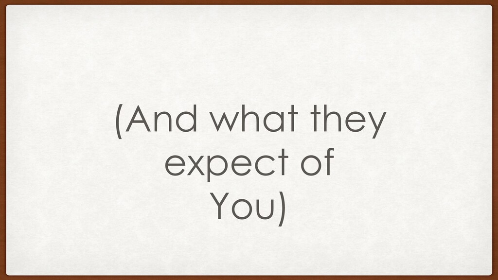(And what they expect of You)