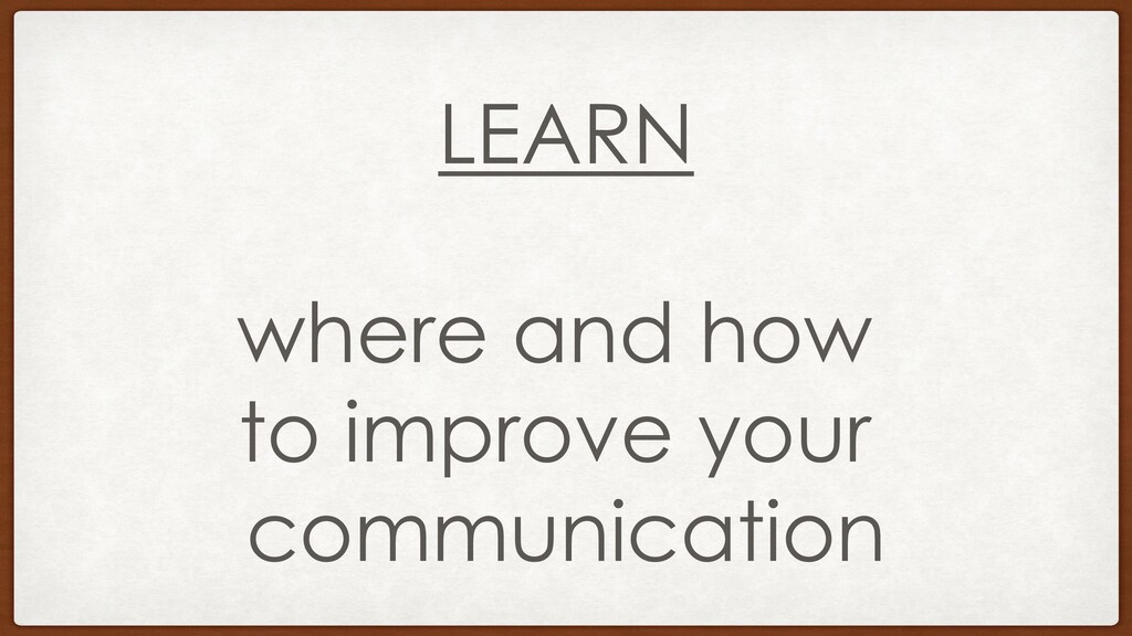 LEARN where and how to improve your communicati...