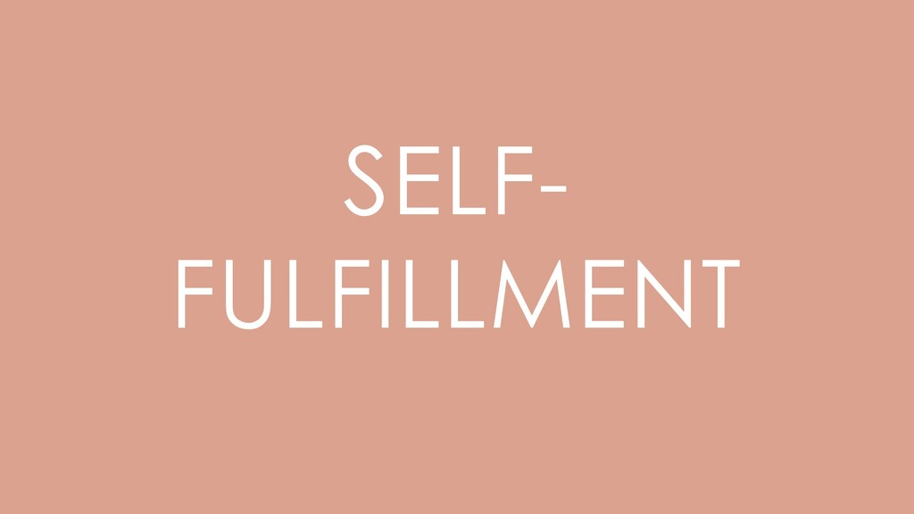 SELF- FULFILLMENT