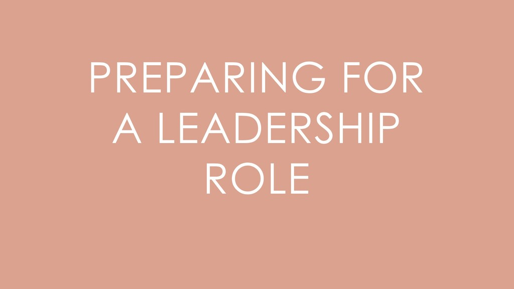 PREPARING FOR A LEADERSHIP ROLE