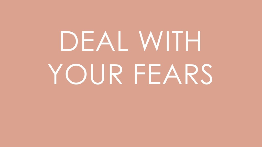 DEAL WITH YOUR FEARS