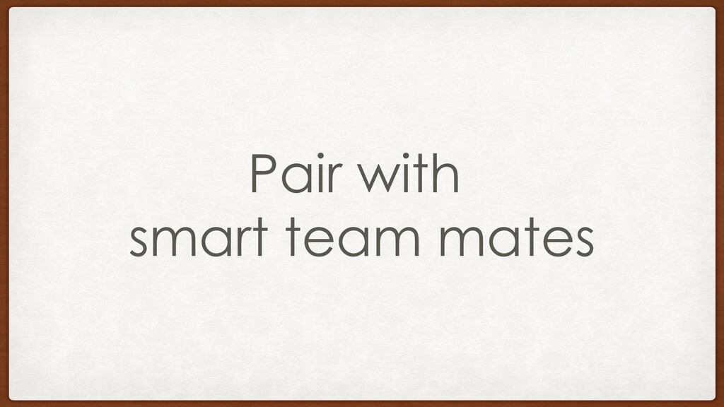 Pair with smart team mates