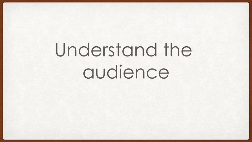 Understand the audience