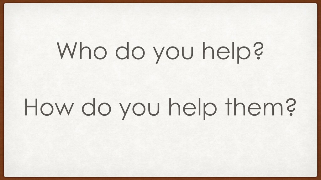 Who do you help? How do you help them?