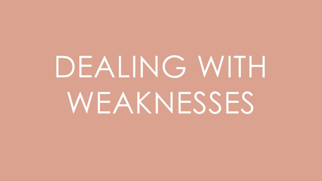 DEALING WITH WEAKNESSES