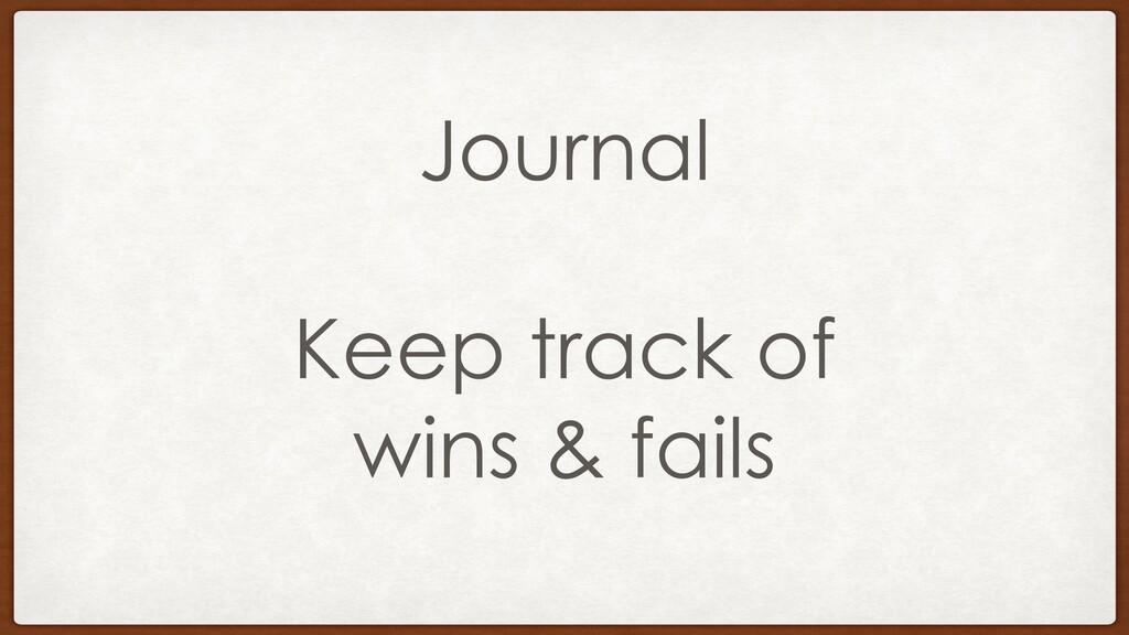 Journal Keep track of wins & fails