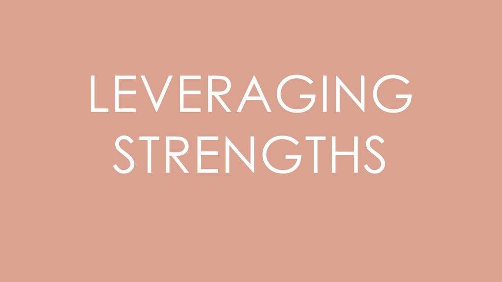 LEVERAGING STRENGTHS