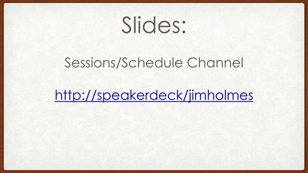 Slides: Sessions/Schedule Channel http://speake...