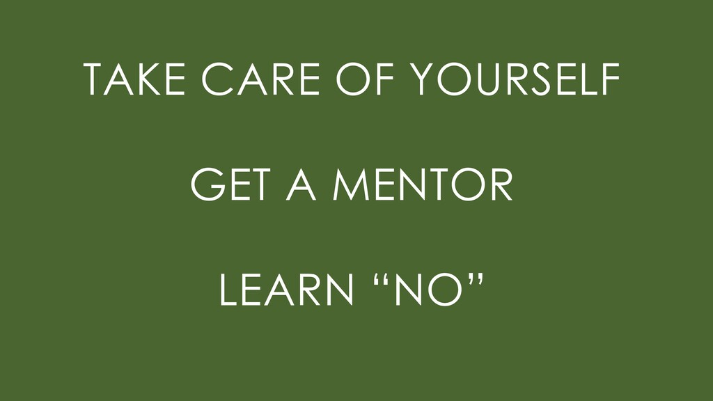 """TAKE CARE OF YOURSELF GET A MENTOR LEARN """"NO"""""""