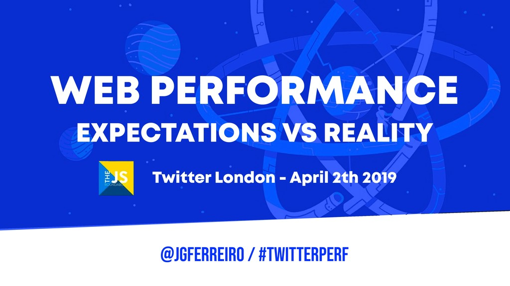 @JGFERREIRO / #TWITTERPerf WEB PERFORMANCE EXPE...
