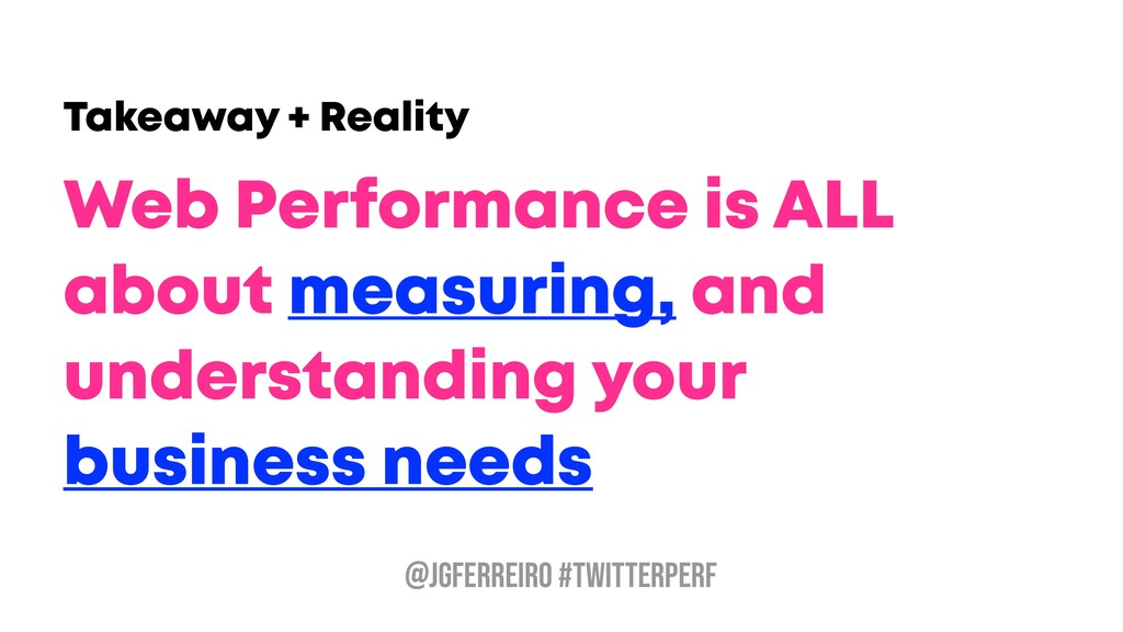 @JGFERREIRO #TwitterPerf Web Performance is ALL...