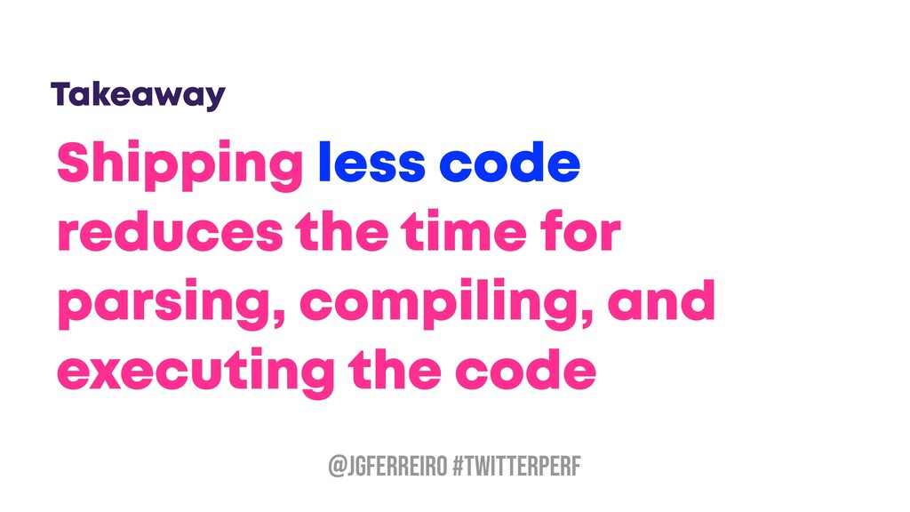 @JGFERREIRO #TwitterPerf Takeaway Shipping less...