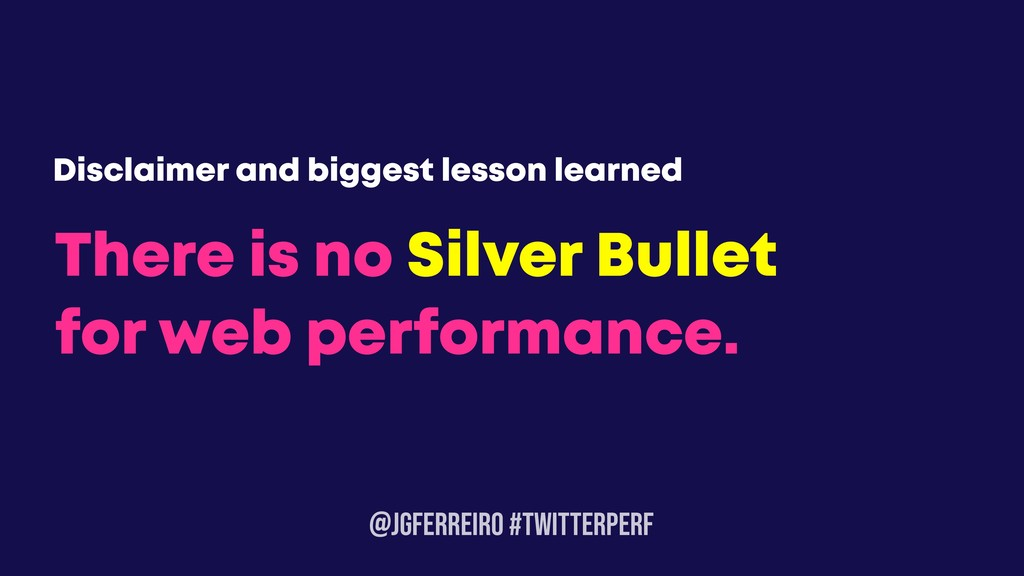 @JGFERREIRO #TwitterPerf There is no Silver Bul...