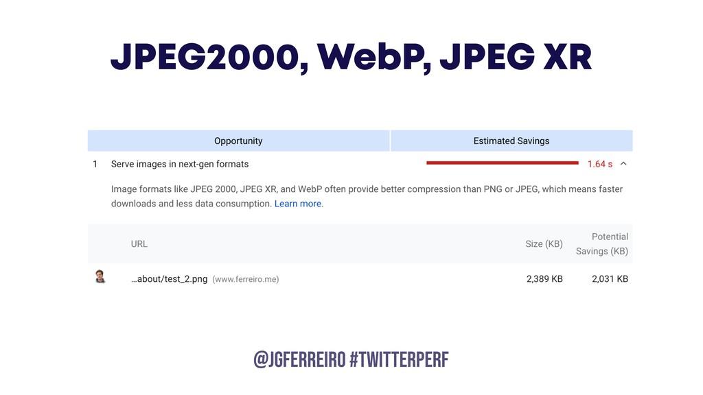 @JGFERREIRO @JGFERREIRO #TwitterPerf JPEG2000, ...