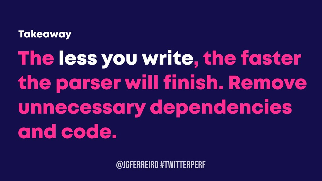 @JGFERREIRO #TwitterPerf The less you write, th...