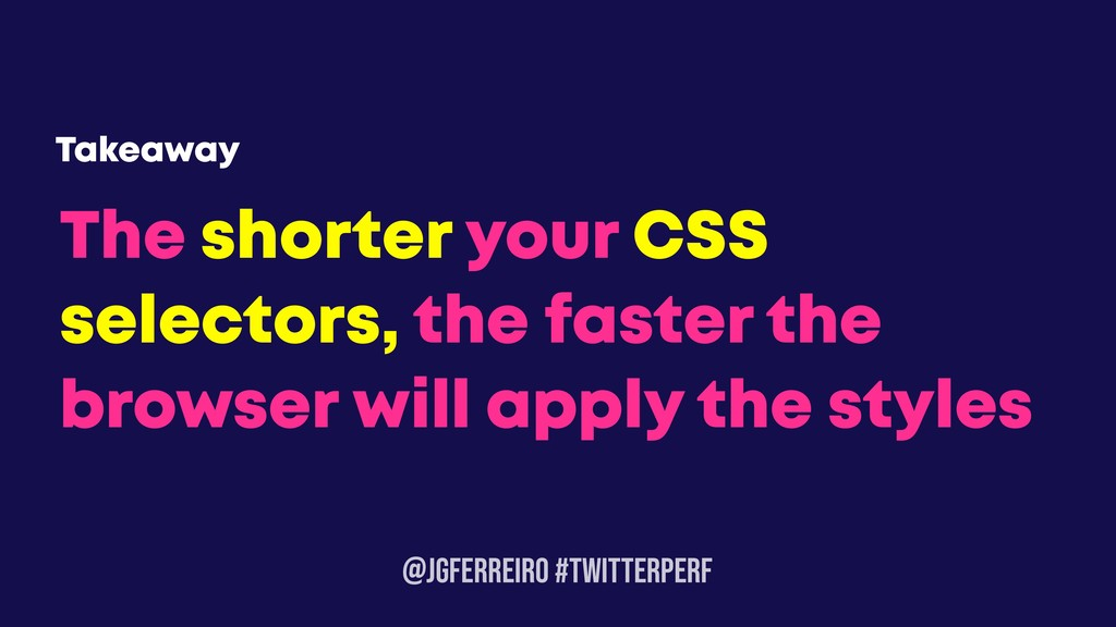 @JGFERREIRO #TwitterPerf The shorter your CSS s...