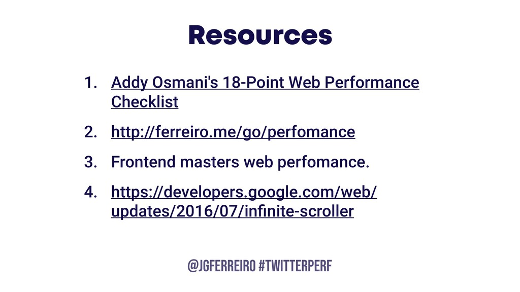 @JGFERREIRO @JGFERREIRO #TwitterPerf Resources ...