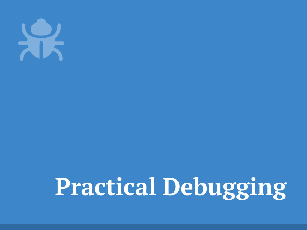 Practical Debugging