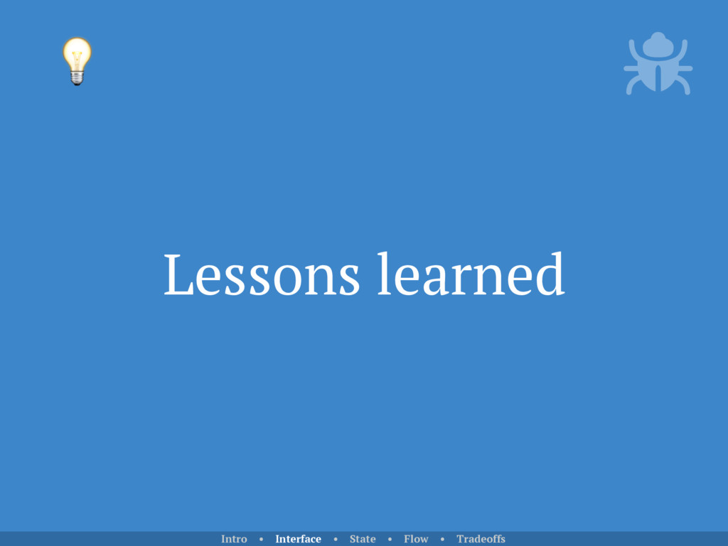 Lessons learned  Intro • Interface • State • Fl...