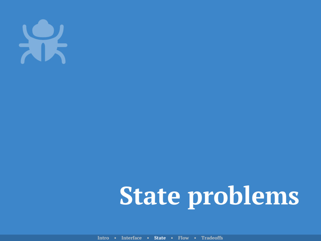 State problems Intro • Interface • State • Flow...