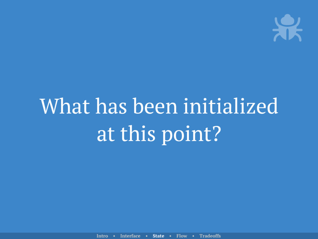 What has been initialized at this point? Intro ...