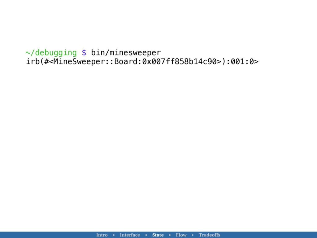 ~/debugging $ bin/minesweeper irb(#<MineSweeper...