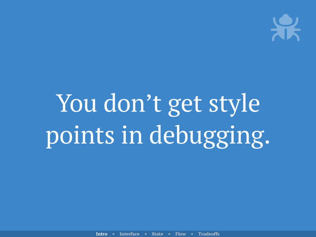 You don't get style points in debugging. Intro ...