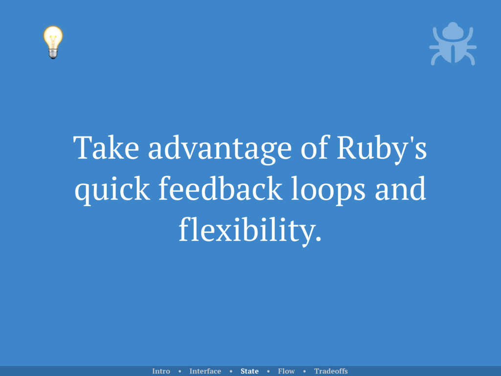 Take advantage of Ruby's quick feedback loops a...