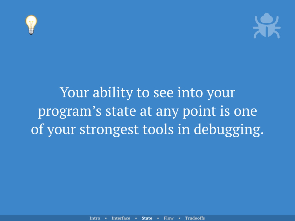 Your ability to see into your program's state a...