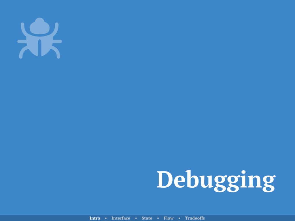 Debugging Intro • Interface • State • Flow • Tr...