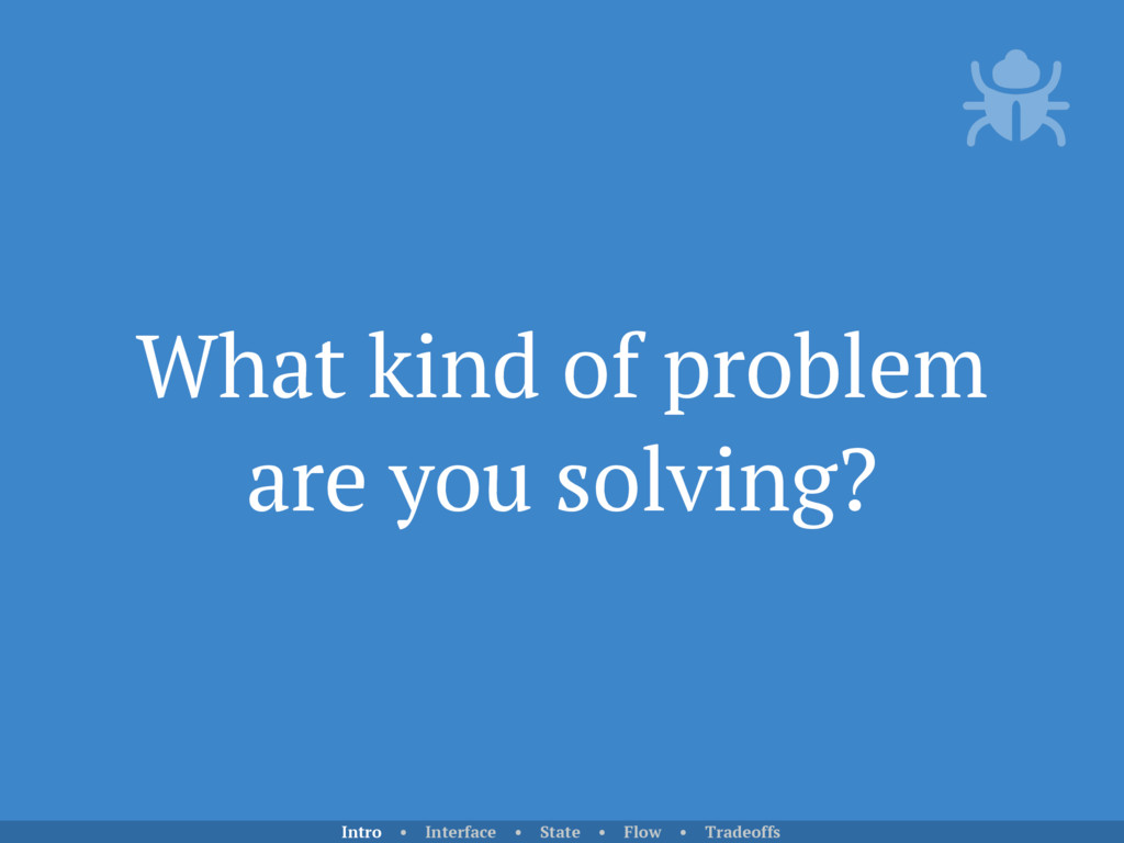 What kind of problem are you solving? Intro • I...