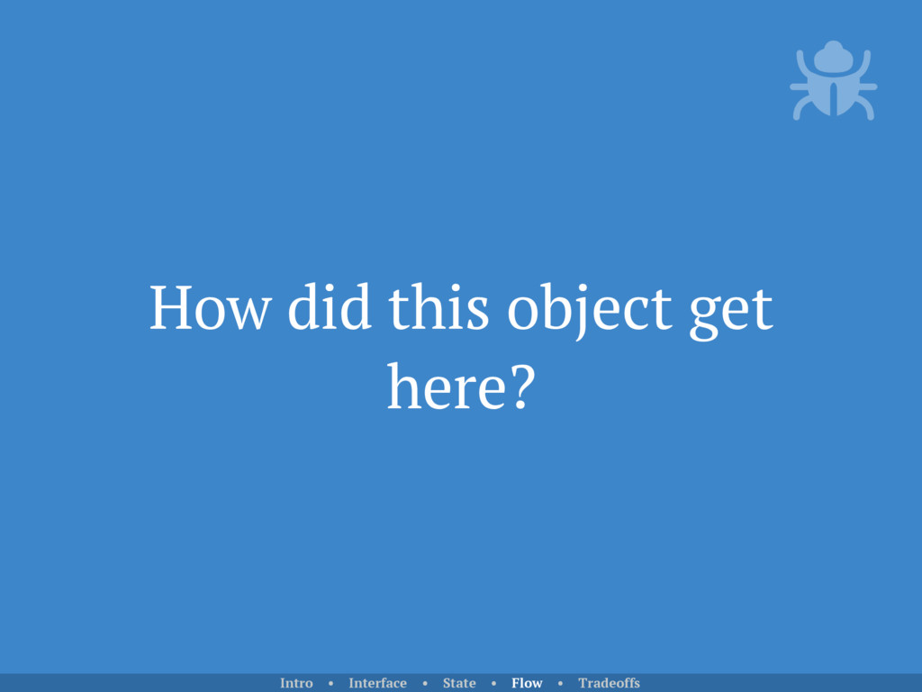 How did this object get here? Intro • Interface...