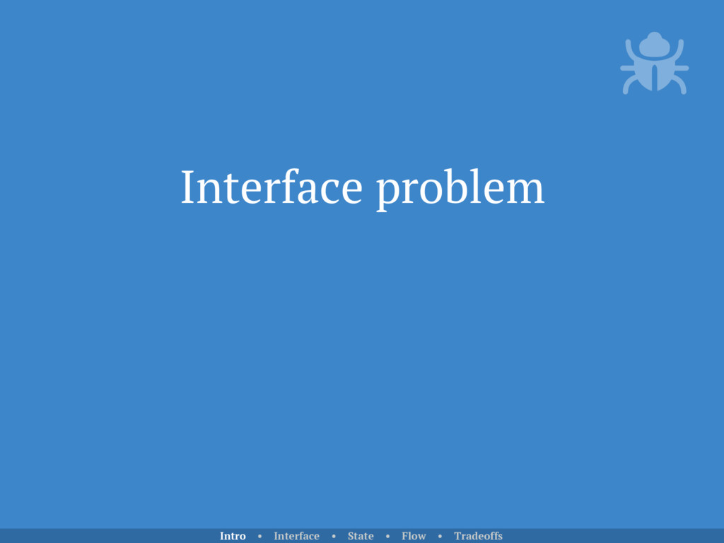 Interface problem Intro • Interface • State • F...