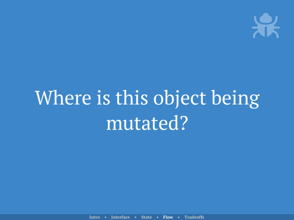 Where is this object being mutated? Intro • Int...