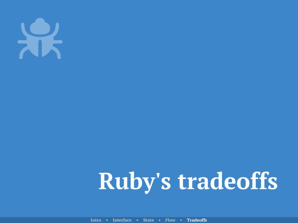 Ruby's tradeoffs Intro • Interface • State • Fl...