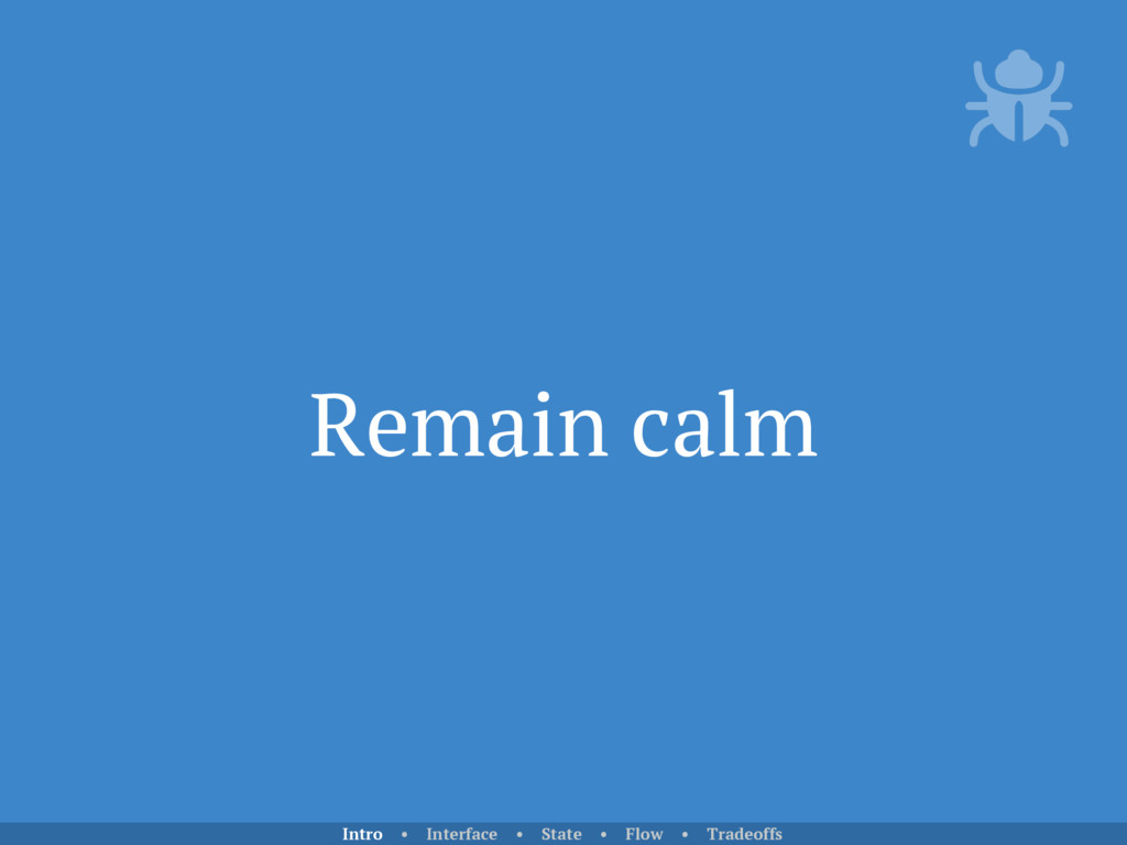 Remain calm Intro • Interface • State • Flow • ...