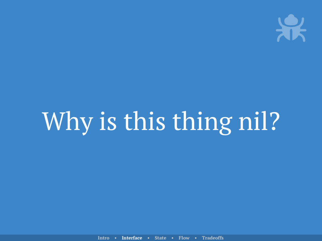 Why is this thing nil? Intro • Interface • Stat...