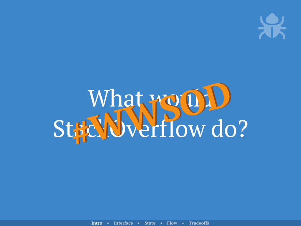 What would StackOverflow do? #WWSOD Intro • Int...