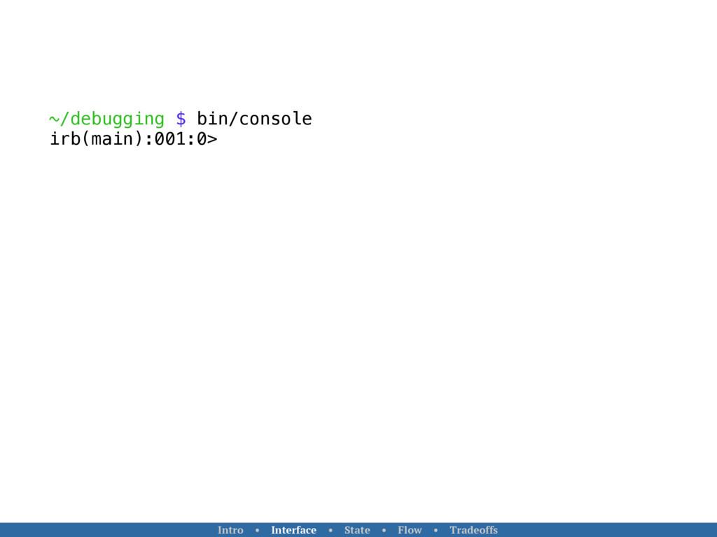 ~/debugging $ bin/console irb(main):001:0> Intr...