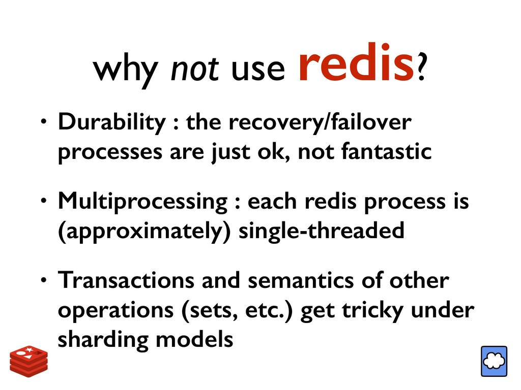 why not use redis? • Durability : the recovery/...