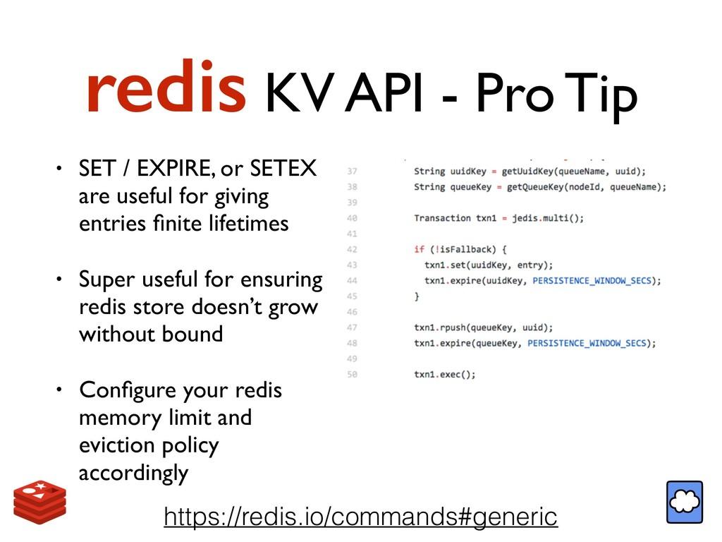 redis KV API - Pro Tip • SET / EXPIRE, or SETEX...