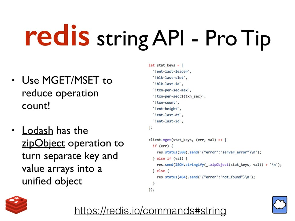 redis string API - Pro Tip • Use MGET/MSET to r...