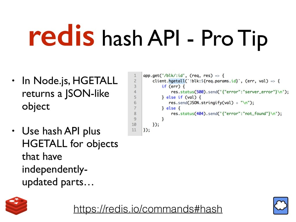 redis hash API - Pro Tip https://redis.io/comma...