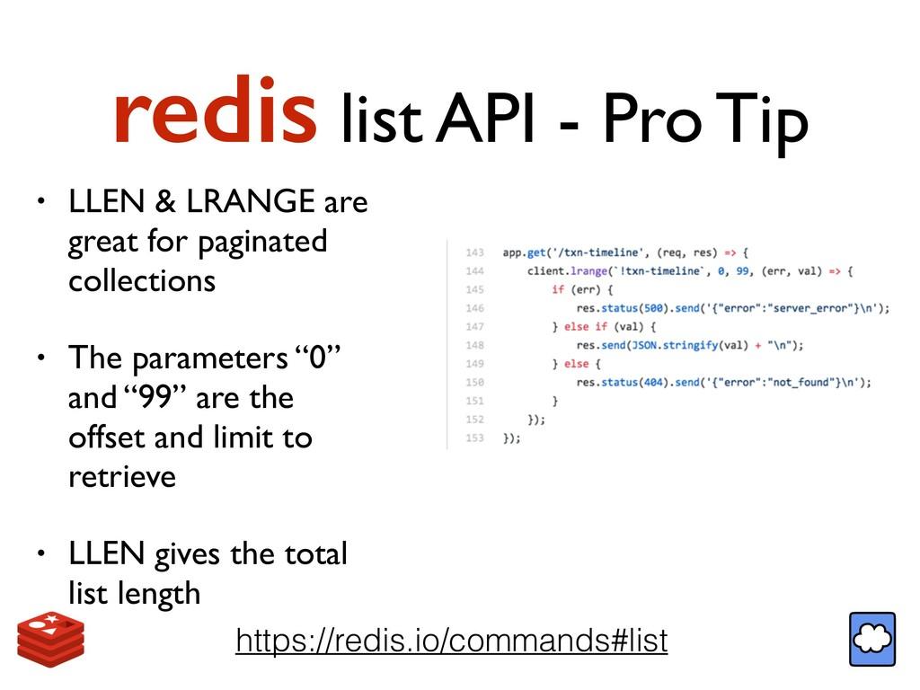 redis list API - Pro Tip https://redis.io/comma...