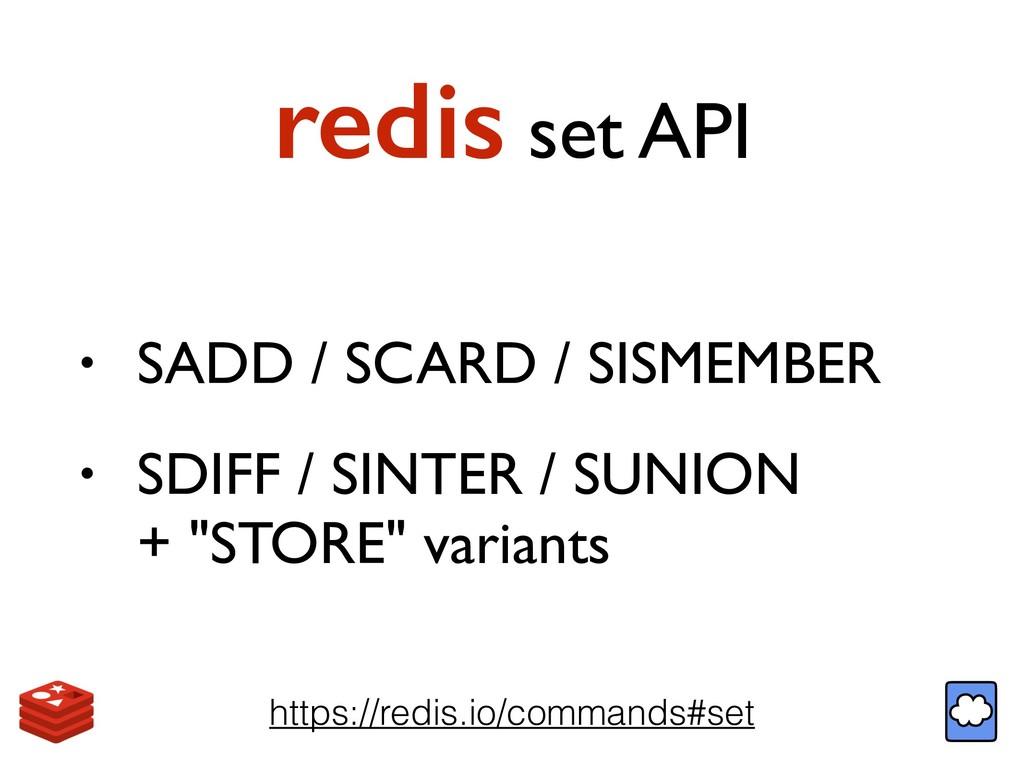 redis set API • SADD / SCARD / SISMEMBER • SDIF...