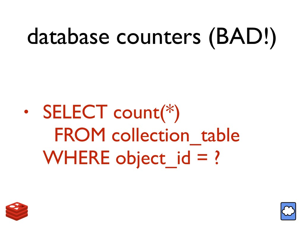 database counters (BAD!) • SELECT count(*)  FR...