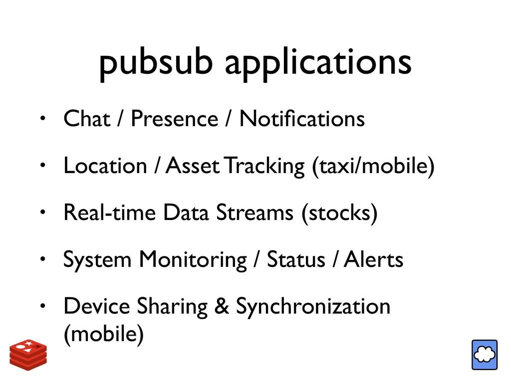 pubsub applications • Chat / Presence / Notifica...