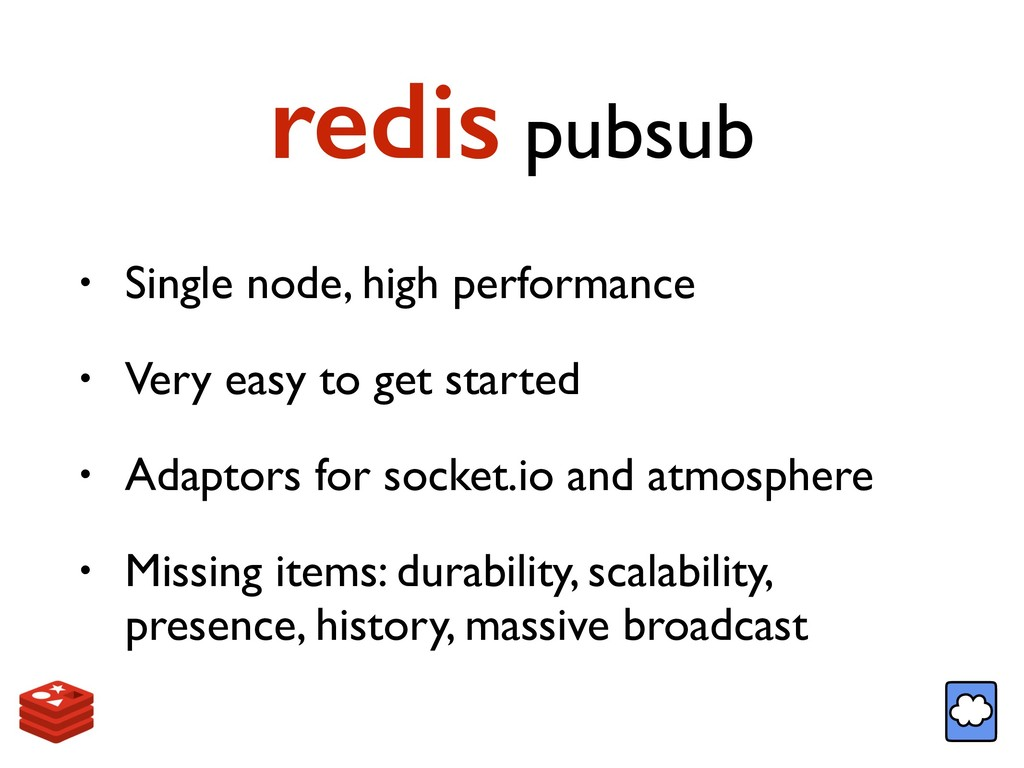 redis pubsub • Single node, high performance • ...