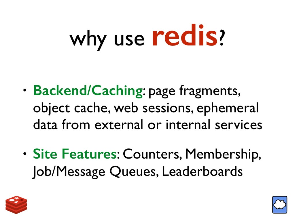 why use redis? • Backend/Caching: page fragment...